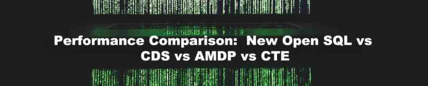 Performance Comparison:  New Open SQL vs CDS vs AMDP vs CTE